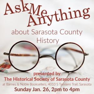 "The Historical Society of Sarasota County is having an ""Ask Me Anything [about Sarasota history]"" event at Barnes & Noble"